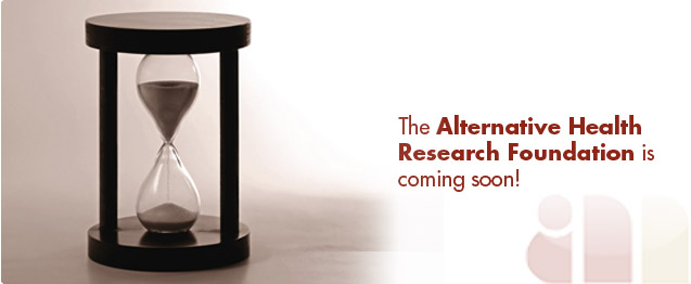 The Alternative Health Research Foundation is coming soon!